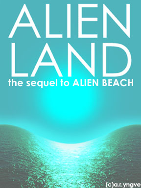 ALIEN LAND - WEB SERIAL OF THE SEQUEL TO ALIEN BEACH