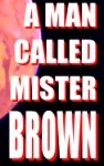 A MAN CALLED MISTER BROWN - COMPLETE NOVELLA